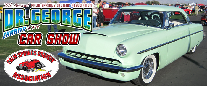 Palm Springs Cruisin Associations PSCA Th Annual Dr George - Palm springs classic car show